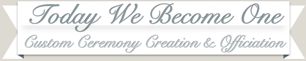 Today We Become One - Custom Ceremony Creation and Officiaton